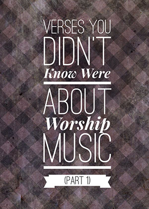 verses about worship music part 1